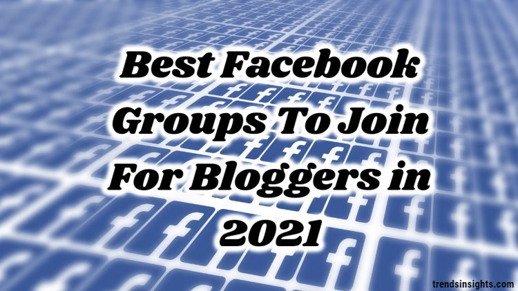 Best Facebook Groups To Join For Bloggers in 2021