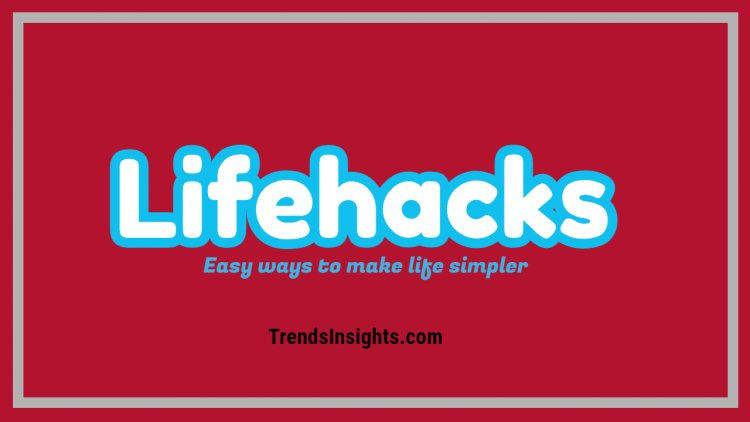 Try These Amazing Life Hacks To make Your Life Easier